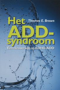 Het add syndroom, een nieuwe kijk op ADD en ADHD